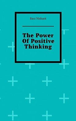 Baxi Nishant - The Power OfPositive Thinking