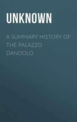 Unknown Unknown - A Summary History of the Palazzo Dandolo