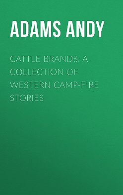 Andy Adams - Cattle Brands: A Collection of Western Camp-Fire Stories