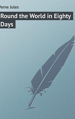 Жюль Верн - Round the World in Eighty Days