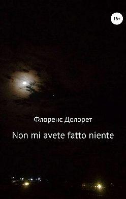 Флоренс Долорет - Non mi avete fatto niente