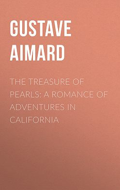 Gustave Aimard - The Treasure of Pearls: A Romance of Adventures in California
