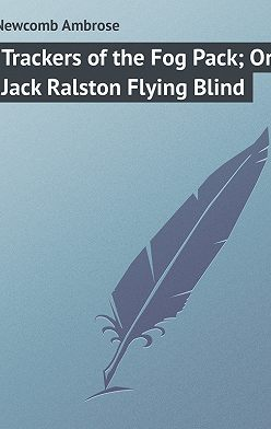 Ambrose Newcomb - Trackers of the Fog Pack; Or, Jack Ralston Flying Blind