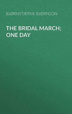 Bjørnstjerne Bjørnson - The Bridal March; One Day