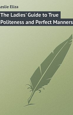Eliza Leslie - The Ladies' Guide to True Politeness and Perfect Manners