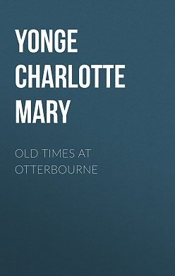Charlotte Yonge - Old Times at Otterbourne