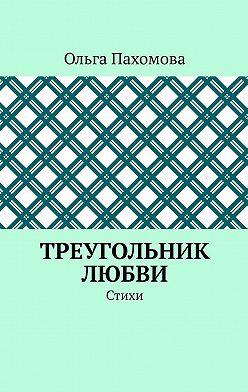 Ольга Пахомова - Треугольник любви. Стихи