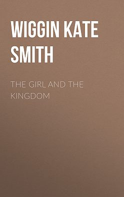Kate Wiggin - The Girl and the Kingdom