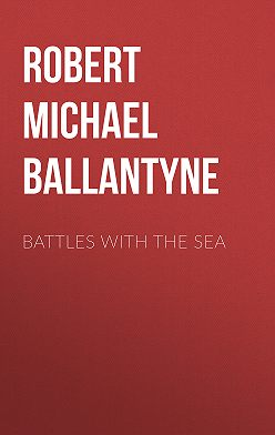 Robert Michael Ballantyne - Battles with the Sea
