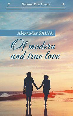 Александр Сальва - Of modern and true love // О современной и настоящей любви