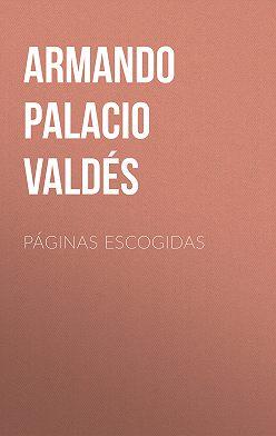 Armando Palacio Valdés - Páginas escogidas