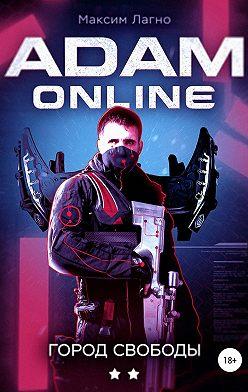 Максим Лагно - Adam Online 2: город Свободы