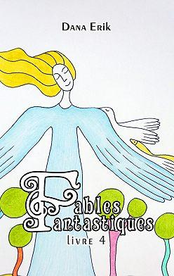 Dana Erik - Fables Fantastiques. Livre4