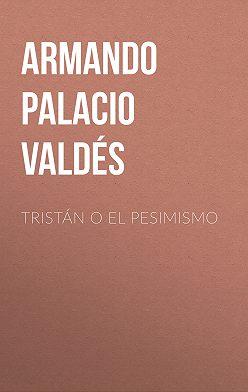 Armando Palacio Valdés - Tristán o el pesimismo