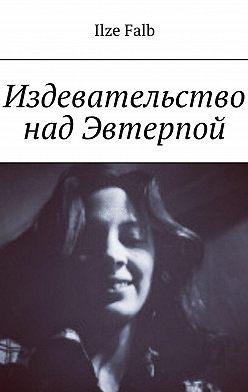 Ilze Falb - Издевательство над Эвтерпой