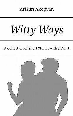 Artsun Akopyan - WittyWays. A Collection of Short Stories with a Twist