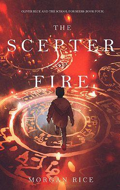 Морган Райс - The Scepter of Fire