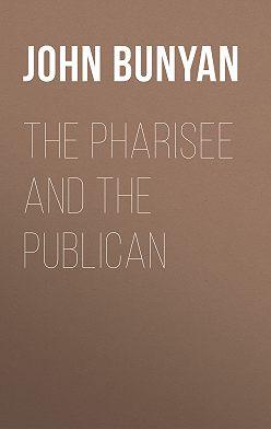 John Bunyan - The Pharisee and the Publican