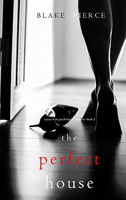 Блейк Пирс - The Perfect House