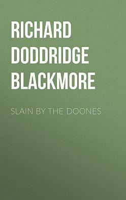 Richard Doddridge Blackmore - Slain By The Doones