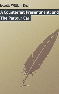 William Howells - A Counterfeit Presentment; and, The Parlour Car