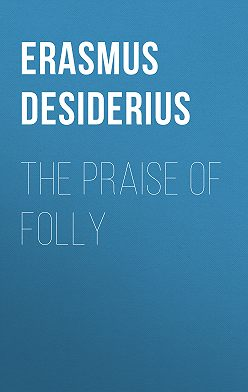 Desiderius Erasmus - The Praise of Folly