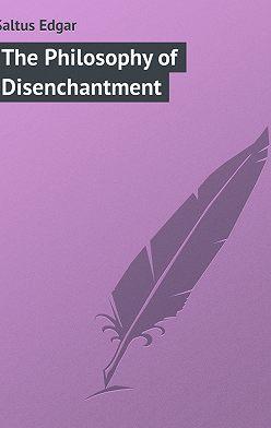 Edgar Saltus - The Philosophy of Disenchantment