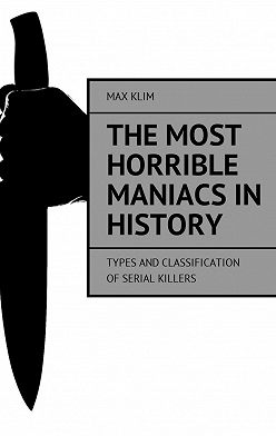 Max Klim - The most horrible maniacs in history. Types and classification ofserial killers