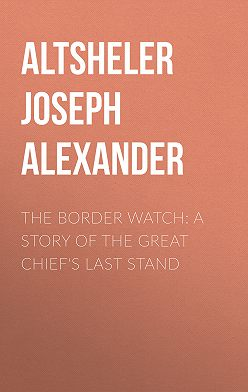 Joseph Altsheler - The Border Watch: A Story of the Great Chief's Last Stand
