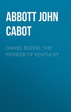 John Abbott - Daniel Boone: The Pioneer of Kentucky
