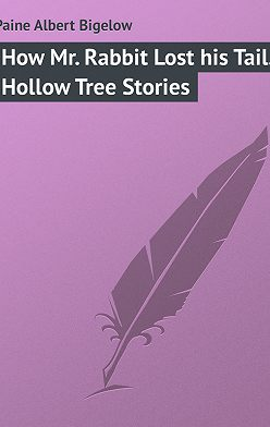 Albert Paine - How Mr. Rabbit Lost his Tail. Hollow Tree Stories