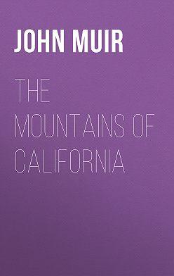 John Muir - The Mountains of California