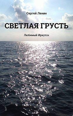 Сергей Ленин - Светлая грусть. Любимый Иркутск