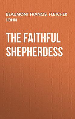 Francis Beaumont - The Faithful Shepherdess