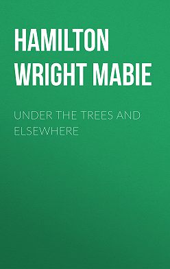 Hamilton Wright Mabie - Under the Trees and Elsewhere