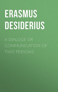Desiderius Erasmus - A dialoge or communication of two persons