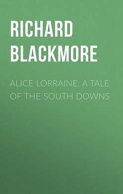 Richard Blackmore - Alice Lorraine: A Tale of the South Downs