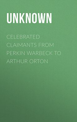 Unknown Unknown - Celebrated Claimants from Perkin Warbeck to Arthur Orton
