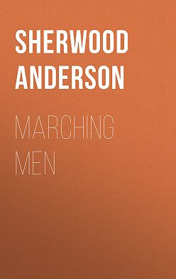 Sherwood Anderson - Marching Men