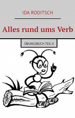 Ida Roditsch - Alles rund umsVerb. Übungsbuch TeilII
