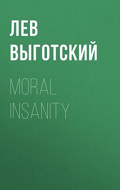 Лев Выготский (Выгодский) - Moral insanity