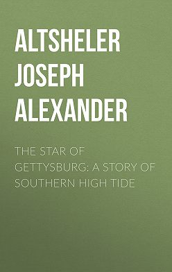 Joseph Altsheler - The Star of Gettysburg: A Story of Southern High Tide