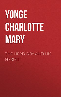 Charlotte Yonge - The Herd Boy and His Hermit