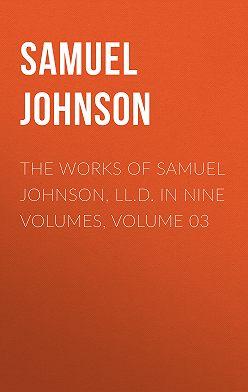 Samuel Johnson - The Works of Samuel Johnson, LL.D. in Nine Volumes, Volume 03
