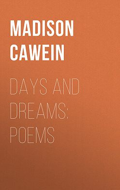 Madison Cawein - Days and Dreams: Poems