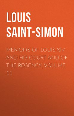 Louis Saint-Simon - Memoirs of Louis XIV and His Court and of the Regency. Volume 11