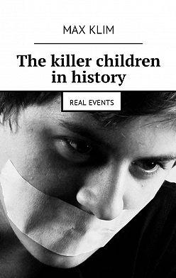 Max Klim - The killer children inhistory. Real events