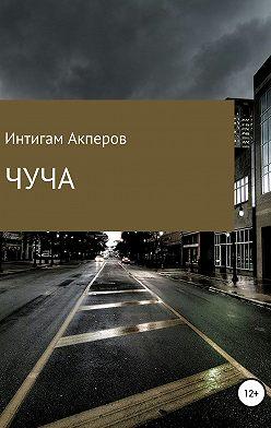 Интигам Акперов - Чуча