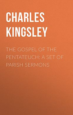 Charles Kingsley - The Gospel of the Pentateuch: A Set of Parish Sermons