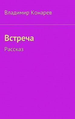 Владимир Конарев - Встреча. Рассказ
